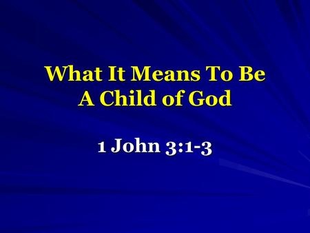 What It Means To Be A Child of God 1 John 3:1-3. Becoming Such Referred To As: Birth – John 3:3-5 Adoption – Eph. 1:5 This is not a lesson on BECOMING,