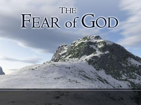 Fear of God. Reverent Fear Is Vital To A Well-Rounded Faith Required in the Old and New Covenants –Deut. 10:12 –2 Cor. 7:1 Based on a recognition of His.