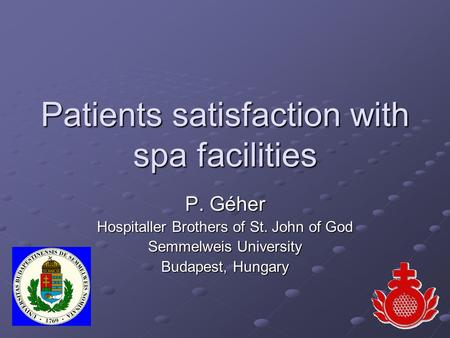 Patients satisfaction with spa facilities P. Géher Hospitaller Brothers of St. John of God Semmelweis University Budapest, Hungary.