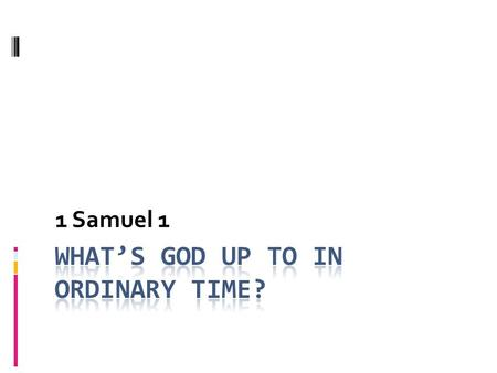 1 Samuel 1. The discovery of God lies in the daily and the ordinary, not in the spectacular and the heroic. If we cannot find God in the routines of.