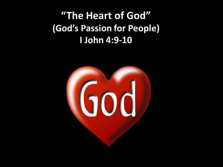"""The Heart of God"" (God's Passion for People) I John 4:9-10."