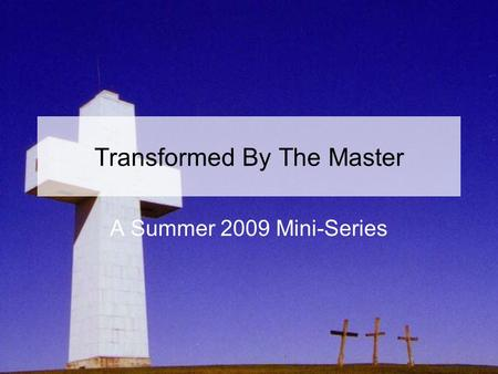 Transformed By The Master A Summer 2009 Mini-Series.