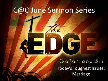 June Sermon Series Today's Toughest Issues: Marriage.