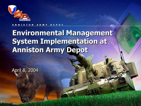 A N N I S T O N A R M Y D E P O T Environmental Management System Implementation at Anniston Army Depot April 8, 2004.