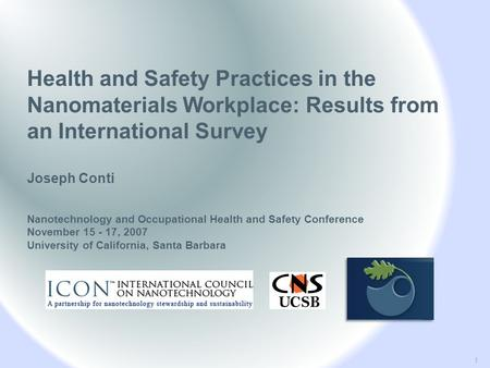 Health and Safety Practices in the Nanomaterials Workplace: Results from an International Survey Joseph Conti Nanotechnology and Occupational Health and.