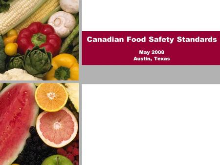 Canadian Food Safety Standards May 2008 Austin, Texas.