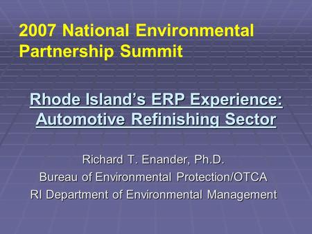 Rhode Island's ERP Experience: Automotive Refinishing Sector Richard T. Enander, Ph.D. Bureau of Environmental Protection/OTCA RI Department of Environmental.