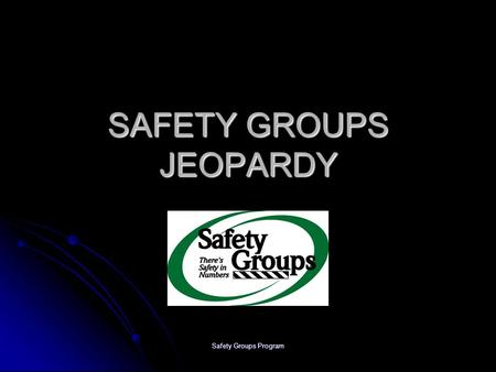 Safety Groups Program SAFETY GROUPS JEOPARDY Safety Groups Program Safety Groups Program JEOPARDY Safety Groups Program JEOPARDY 5-StepsProgramUpdatesActionPlans.