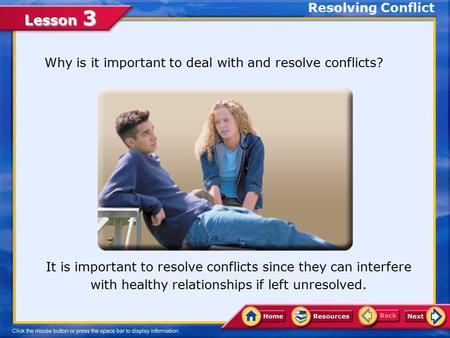 Lesson 3 Why is it important to deal with and resolve conflicts? It is important to resolve conflicts since they can interfere with healthy relationships.