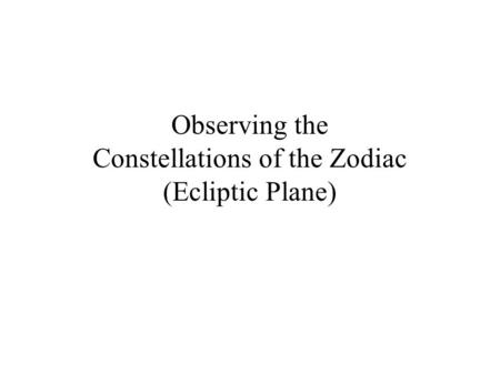 Observing the Constellations of the Zodiac (Ecliptic Plane)