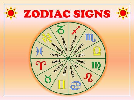 ZODIAC SIGNS ZODIAC SIGNS Click on the squares to find out more about your zodiac sign.