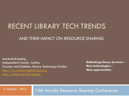 RECENT LIBRARY TECH TRENDS Marshall Breeding Independent Consult, Author, Founder and Publisher, Library Technology Guides