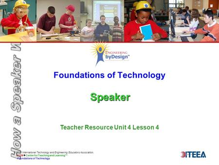 Speaker Foundations of Technology Speaker © 2013 International Technology and Engineering Educators Association, STEM  Center for Teaching and Learning™
