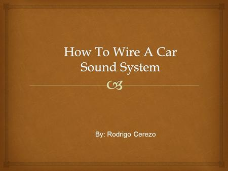By: Rodrigo Cerezo.  Why Did I Choose This Topic?  I chosed this topic because I like the way music sounds in a car or truck when you have a sound system.