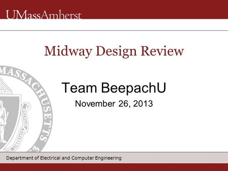 Department of Electrical and Computer Engineering Team BeepachU November 26, 2013 Midway Design Review.