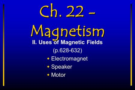II. Uses of Magnetic Fields (p ) Electromagnet Speaker Motor
