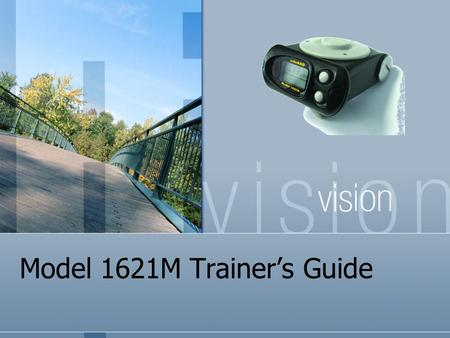 Model 1621M Trainer's Guide. General Overview Model 1621M is a Geiger Meuller based Personal Radiation Detector (PRD) Complies with ANSI 42.32 Used for.