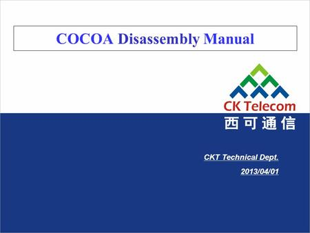 COCOA Disassembly Manual CKT Technical Dept. 2013/04/01.
