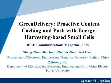 GreenDelivery: Proactive Content Caching and Push with Energy- Harvesting-based Small Cells IEEE Communications Magazine, 2015 Sheng Zhou, Jie Gong, Zhenyu.
