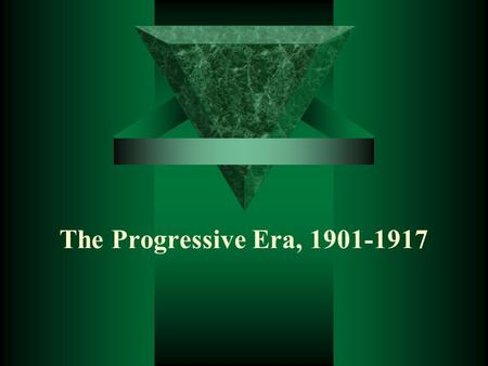 The Progressive Era, 1901-1917. The Progressive Movement: Definition and Character  Goals –Political - Revitalize American Democracy Make government.