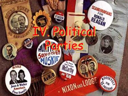 "IV. Political Parties. Famous Campaign Slogans ""Keep cool with Coolidge"" ""A chicken in every pot, a car in every garage"" ""It's the Economy, stupid"""