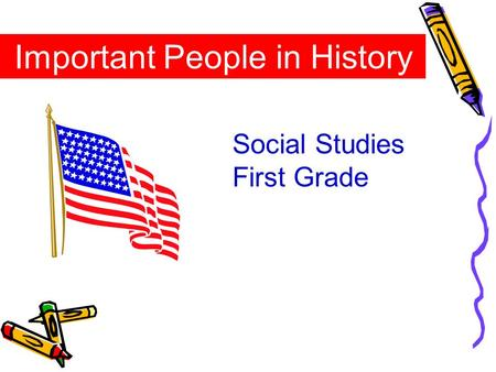 Important People in History Social Studies First Grade.