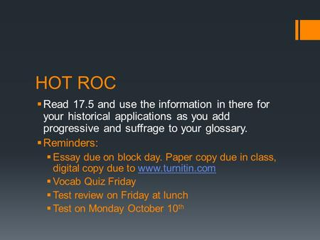 HOT ROC  Read 17.5 and use the information in there for your historical applications as you add progressive and suffrage to your glossary.  Reminders: