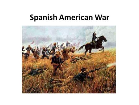 Spanish American War. Back Ground Cuba was a colony of Spain Americans businesses interests in Cuba – 50 million in sugar cane plantations Proximity –