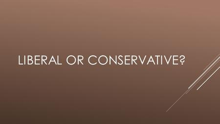 LIBERAL OR CONSERVATIVE?. EITHER OR?  Not everyone is a liberal or a conservative. Most Americans see themselves as moderates.  Not all Democrats are.