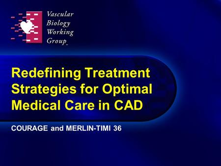 Redefining Treatment Strategies for Optimal Medical Care in CAD COURAGE and MERLIN-TIMI 36.