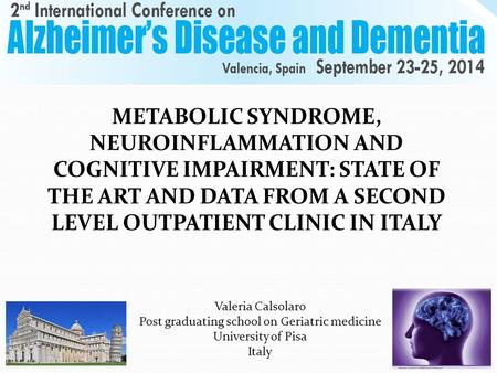 METABOLIC SYNDROME, NEUROINFLAMMATION AND COGNITIVE IMPAIRMENT: STATE OF THE ART AND DATA FROM A SECOND LEVEL OUTPATIENT CLINIC IN ITALY Valeria Calsolaro.