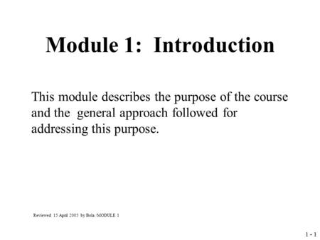 1 - 1 Module 1: Introduction This module describes the purpose of the course and the general approach followed for addressing this purpose. Reviewed 15.
