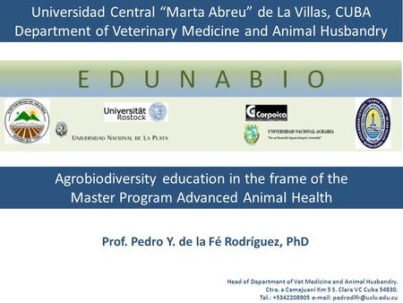 "Prof. Pedro Y. de la Fé Rodríguez, PhD Agrobiodiversity education in the frame of the Master Program Advanced Animal Health Universidad Central ""Marta."