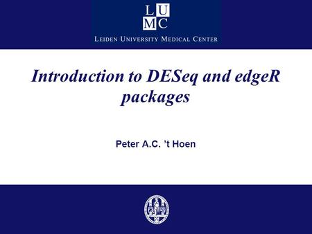Introduction to DESeq and edgeR packages Peter A.C. 't Hoen.