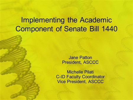 Implementing the Academic Component of Senate Bill 1440 Jane Patton President, ASCCC Michelle Pilati C-ID Faculty Coordinator Vice President, ASCCC.