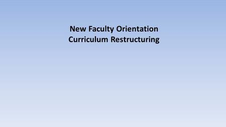 New Faculty Orientation Curriculum Restructuring.