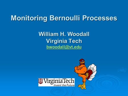 Monitoring Bernoulli Processes William H. Woodall Virginia Tech
