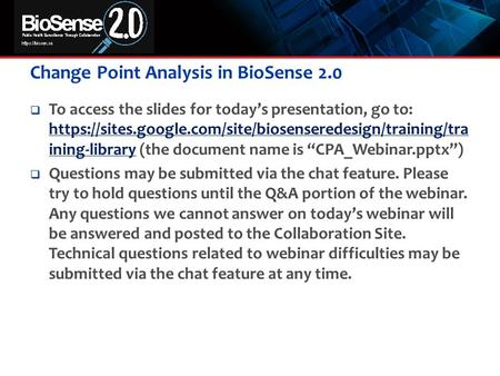 Change Point Analysis in BioSense 2.0  To access the slides for today's presentation, go to: https://sites.google.com/site/biosenseredesign/training/tra.