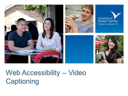 Web Accessibility – Video Captioning. Ensuring people of all abilities have equal access to web content Disability Discrimination Act – Web Access Advisory.