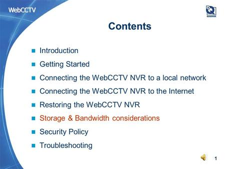 WebCCTV 1 Contents Introduction Getting Started Connecting the WebCCTV NVR to a local network Connecting the WebCCTV NVR to the Internet Restoring the.