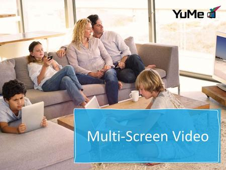 Multi-Screen Video. ©2013 YUME. ALL RIGHTS RESERVED.2 UK smartphone penetration 64% (IAB) Tablet sales to overtake laptops in 2014 (IDC) There will be.