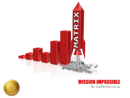 MISSION IMPOSSIBLE By JustPerfect.co.za. You need a BIG guaranteed growth?
