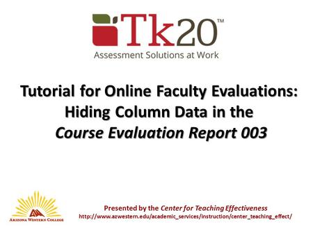 Tutorial for Online Faculty Evaluations: Hiding Column Data in the Course Evaluation Report 003 Course Evaluation Report 003 Presented by the Center for.