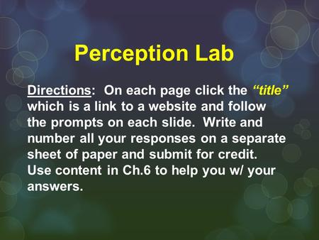 "Perception Lab Directions: On each page click the ""title"" which is a link to a website and follow the prompts on each slide. Write and number all your."