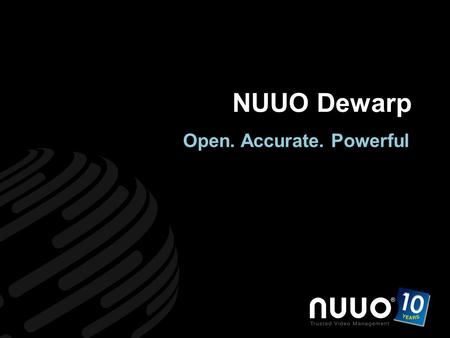Www.nuuo.com Trusted Video Management NUUO Dewarp Open. Accurate. Powerful.