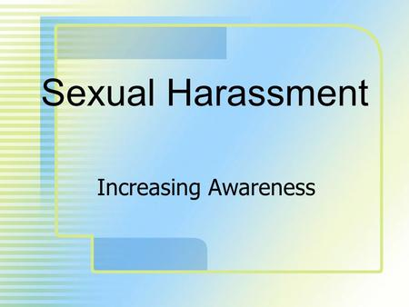 Sexual Harassment Increasing Awareness. Section I Introduction 2.