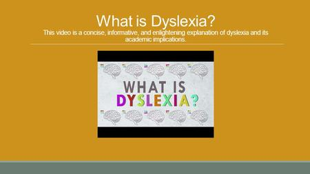 What is Dyslexia? This video is a concise, informative, and enlightening explanation of dyslexia and its academic implications.