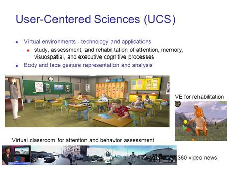 User-Centered Sciences (UCS) Virtual environments - technology and applications study, assessment, and rehabilitation of attention, memory, visuospatial,