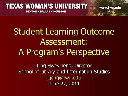 Student Learning Outcome Assessment: A Program's Perspective Ling Hwey Jeng, Director School of Library and Information Studies June 27,