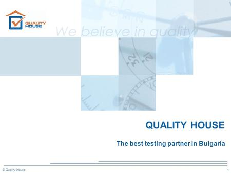 1 © Quality House QUALITY HOUSE The best testing partner in Bulgaria.